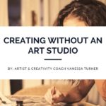 Creating Without An Art Studio
