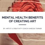 The Proven Mental Health Benefits of Creating Art