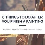 6 Things To Do After You Finish A Painting