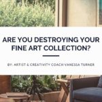 Are You Destroying Your Fine Art Collection?