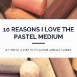 10 Reasons Why I Love The Pastel Medium