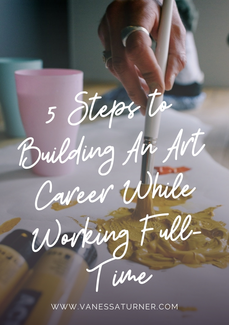 5 Steps to Building an Art Career While Working Full-Time
