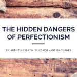 Is Perfectionism Ruining Your Art Career?